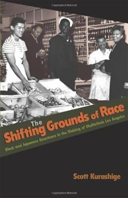 Shifting Grounds of Race: Black and Japanese Americans in the Making of Multiethnic Los Angeles, by Kurashige 9780691146188