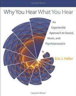 Why You Hear What You Hear: An Experiential Approach to Sound, Music, and Psychoacoustics, by Heller 9780691148595