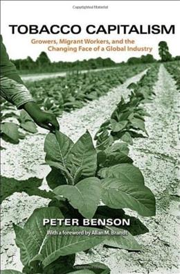 Tobacco Capitalism: Growers, Migrant Workers, and the Changing Face of a Global Industry, by Benson 9780691149202