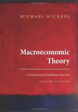 Macroeconomic Theory: A Dynamic General Equilibrium Approach, by Wickens, 2nd Edition 9780691152868