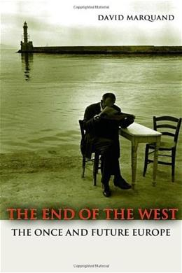 The End of the West: The Once and Future Europe (New in Paper) (The Public Square) 9780691156088