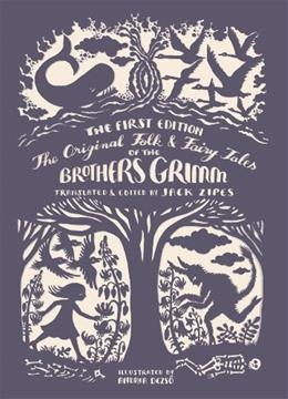 Original Folk and Fairy Tales of the Brothers Grimm, by Grimm, The Complete First Edition 9780691160597
