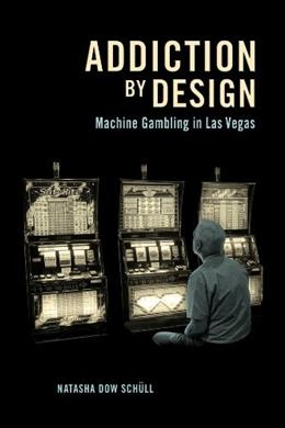 Addiction by Design: Machine Gambling in Las Vegas, by Schull 9780691160887