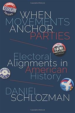 When Movements Anchor Parties: Electoral Alignments in American History (Princeton Studies in American Politics: Historical, International, and Comparative Perspectives) 9780691164700
