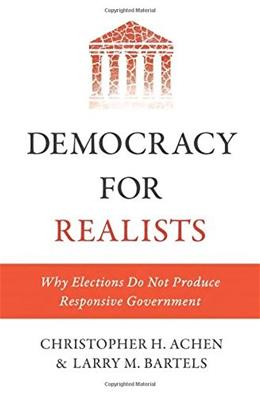 Democracy for Realists: Why Elections Do Not Produce Responsive Government, by Achen 9780691169446