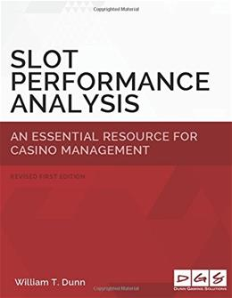 Slot Performance Analysis: An Essential Resource for Casino Operations Management, by Dunn 9780692026427