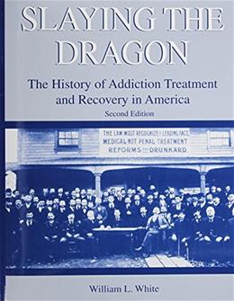 Slaying the Dragon: The History of Addiction Treatment and Recovery in America, by White, 2nd Edition 9780692213469