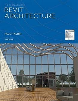 The Aubin Academy Revit Architecture: 2016 and beyond 9780692470398