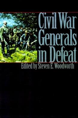 Civil War Generals in Defeat, by Woodworth 9780700609437