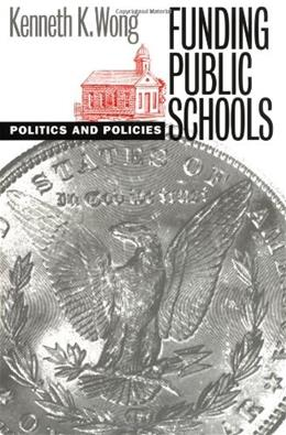 Funding Public Schools, by Wong 9780700609888