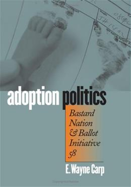Adoption Politics: Bastard Nation and Ballot Initiative 58, by Carp 9780700613052