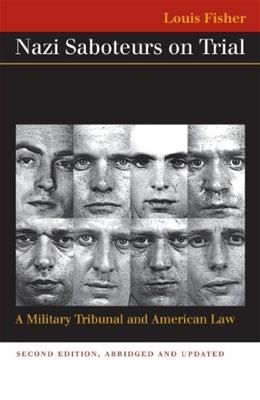 Nazi Saboteurs On Trial: A Military Tribunal And American Law, by Fisher, 2nd Edition 9780700613878