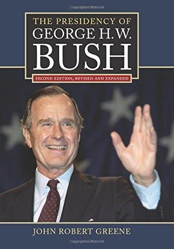 The Presidency of George H. W. Bush: Second Edition, Revised (American Presidency) 2 Rev Exp 9780700620791