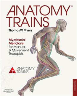 Anatomy Trains: Myofascial Meridians for Manual and Movement Therapists, by Myers, 3rd Edition 9780702046544