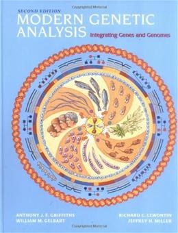 Modern Genetic Analysis: Integrating Genes and Genomes, by Griffiths, 2nd Edition 9780716743828