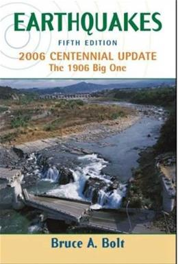 Earthquakes: The 1906 Big 1, by Bolt, 5th Edition, 2006 Centennial Update 9780716775485