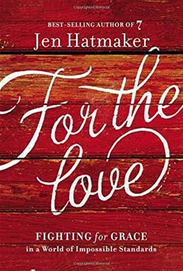 For the Love: Fighting for Grace in a World of Impossible Standards 9780718031824