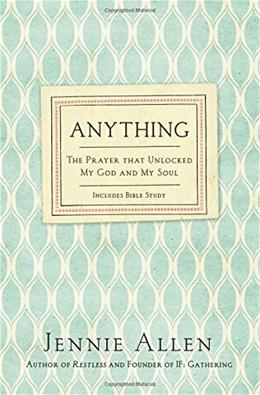 Anything: The Prayer That Unlocked My God and My Soul 9780718037208