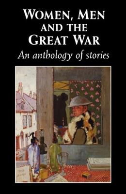Women, Men and the Great War: An Anthology of Stories First Edit 9780719045981
