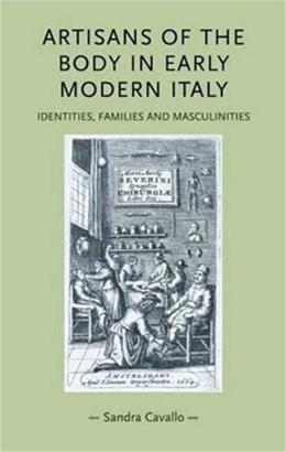 Artisans of the Body in Early Modern Italy, by Cavallo 9780719081514
