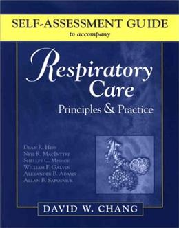 Self-Assessment Guide to Accompany Hesss Respiratory Care Principles and Practice, by Chang 9780721696966