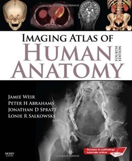 Imaging Atlas of Human Anatomy, by Weir, 4th Edition 4 PKG 9780723434573