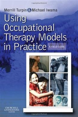 Using Occupational Therapy Models in Practice: A Fieldguide, by Turpin 9780723434948