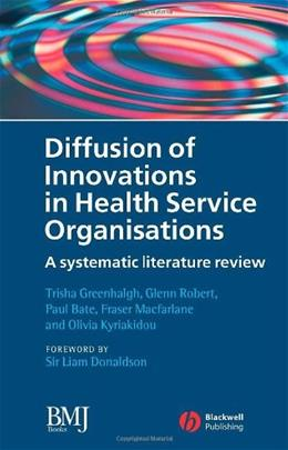 Diffusion of Innovations in Health Service Organisations: A Systematic Literature Review, by Greenhalgh 9780727918697