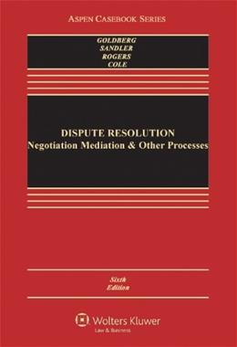 Dispute Resolution: Negotiation Mediation and Other Processes, by Goldberg, 6th Edition 9780735507104