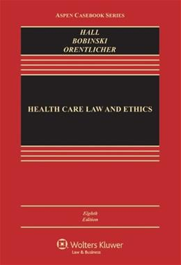 Health Care Law and Ethics, by Hall, 8th Edition 9780735507111