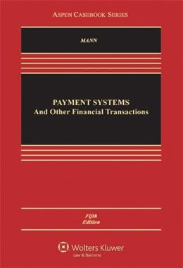 Payment Systems: A Systems Approach, by Mann, 5th Edition 9780735507173
