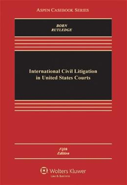 International Civil Litigation in United States Courts, by Born, 5th Edition 9780735507555