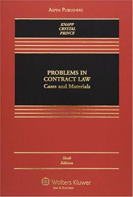 Problems in Contract Law: Cases and Materials, by Knapp, 6th Edition 9780735562554