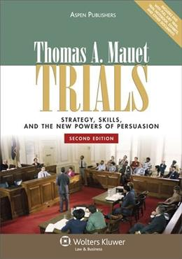 Trials: Strategy, Skills, & New Powers of Persuasion, by Mauet, 2nd Edition 2 w/CD 9780735577213