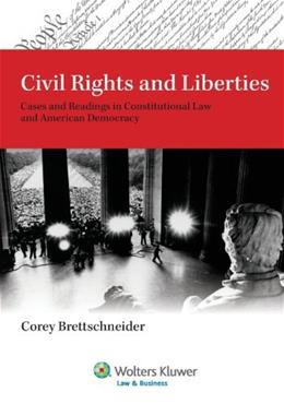 Civil Rights and Liberties: Cases and Readings in Constitutional Law and American Democracy, by Brettschneider 9780735579866
