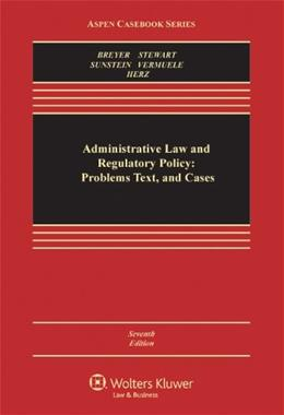 Administrative Law and Regulatory Policy: Problems Text, and Cases, Seventh Edition (Aspen Casebook Series) 7 9780735587441