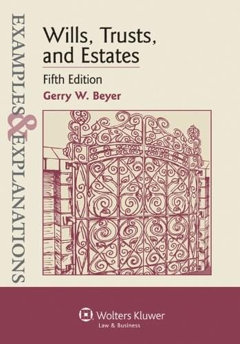 Examples and Explanations: Wills, Trusts, and Estates, by Beyer, 5th Edition 9780735588240