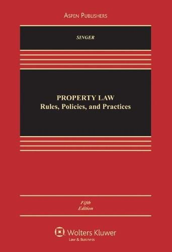 Property Law: Rules, Policies and Practices, by Singer, 5th Edition 9780735588608
