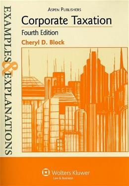 Corporate Taxation: Examples And Explanations, by Block, 4th Edition 9780735588721