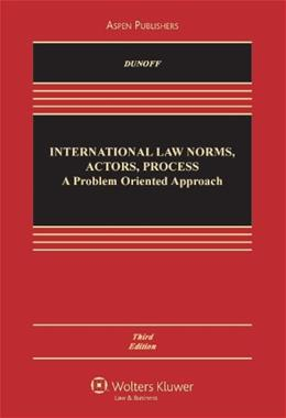 International Law: Norms Actors Process: Problem Approach, by Dunoff, 3rd Edition 9780735589179