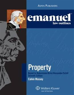 Emanuel Law Outlines: Property Keyed to Dukeminier, Krier, Alexander and Schill, by Massey, 7th Edition 9780735589971