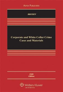 Corporate and White Collar Crime: Cases and Materials, by Brickey, 5th Edition 9780735590212