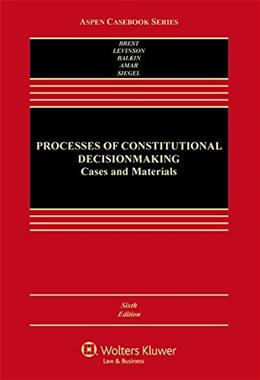 Processes of Constitutional Decisionmaking: Cases and Materials 6 9780735594449