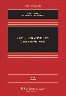 Administrative Law: Cases and Materials, Sixth Edition (Aspen Casebook Series) 6 9780735596474
