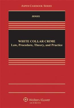 White Collar Crime: Procedure, Theory and Practice, by Seigel 9780735596511