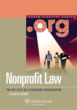 Nonprofit Law: The Life Cycle of a Charitable Organization, by Schmidt 9780735598461