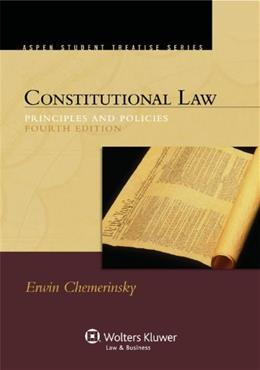 Constitutional Law: Principles and Policies, 4th Edition (Aspen Student Treatise Series) 9780735598973