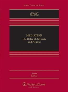 Mediation: The Roles of Advocate and Neutral, by Golann, 2nd Edition 9780735599680