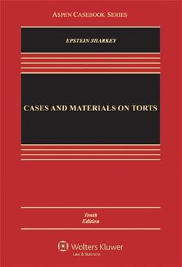 Cases and Materials on Torts, by Epstein, 10th Edition 9780735599925
