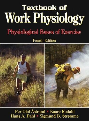 Textbook of Work Physiology: Physiological Bases of Exercise, by Astrand, 4th Edition 9780736001403